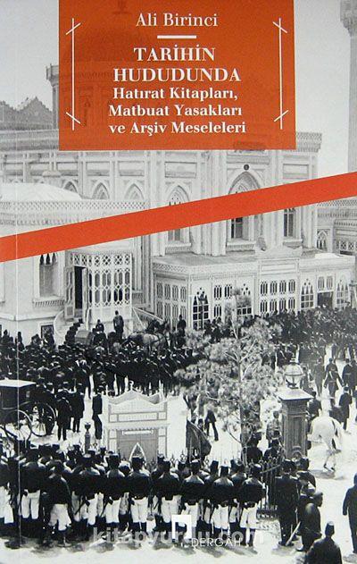 Tarihin HududundaHatırat Kitapları, Matbuat Yasakları ve Arşiv Meseleleri - Ali Birinci pdf epub
