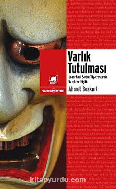 Varlık TutulmasıSartre Tiyatrosunda Varlık ve Hiçlik - Ahmet Bozkurt pdf epub