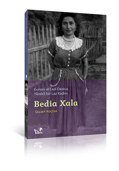 Bedia XalaYürekli Bir Laz Kadını Guroni Ar Lazi Oxorca - Selma Koçiva pdf epub
