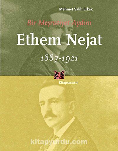 Bir Meşrutiyet Aydını Ethem Nejat 1887-1921 - Mehmet Salih Erkek pdf epub
