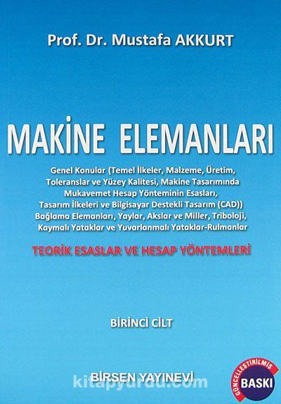 Makine Elemanları 1.CiltTeorik Esasları ve Hesap Yöntemleri - Prof. Dr. Mustafa Akkurt pdf epub