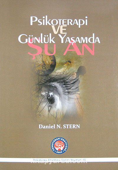 Psikoterapi ve Günlük Yaşamda Şu An - Daniel N. Stern pdf epub