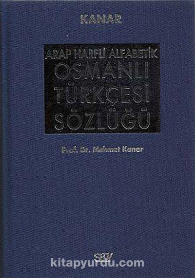 Arap Harfli Alfabetik Osmanlı Türkçesi Sözlüğü Büyük Boy (Ciltli) - Prof. Dr. Mehmet Kanar pdf epub