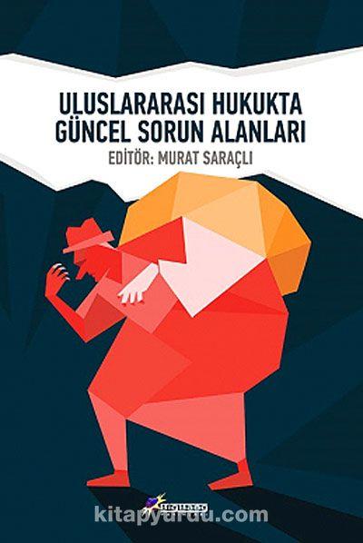 Uluslararası Hukukta Güncel Sorun Alanları - Murat Saraçlı pdf epub