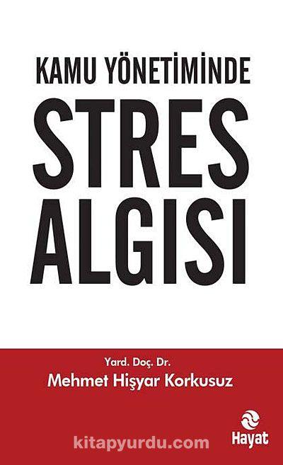 Kamu Yönetiminde Stres Algısı - Dr. Mehmet Hişyar Korkusuz pdf epub