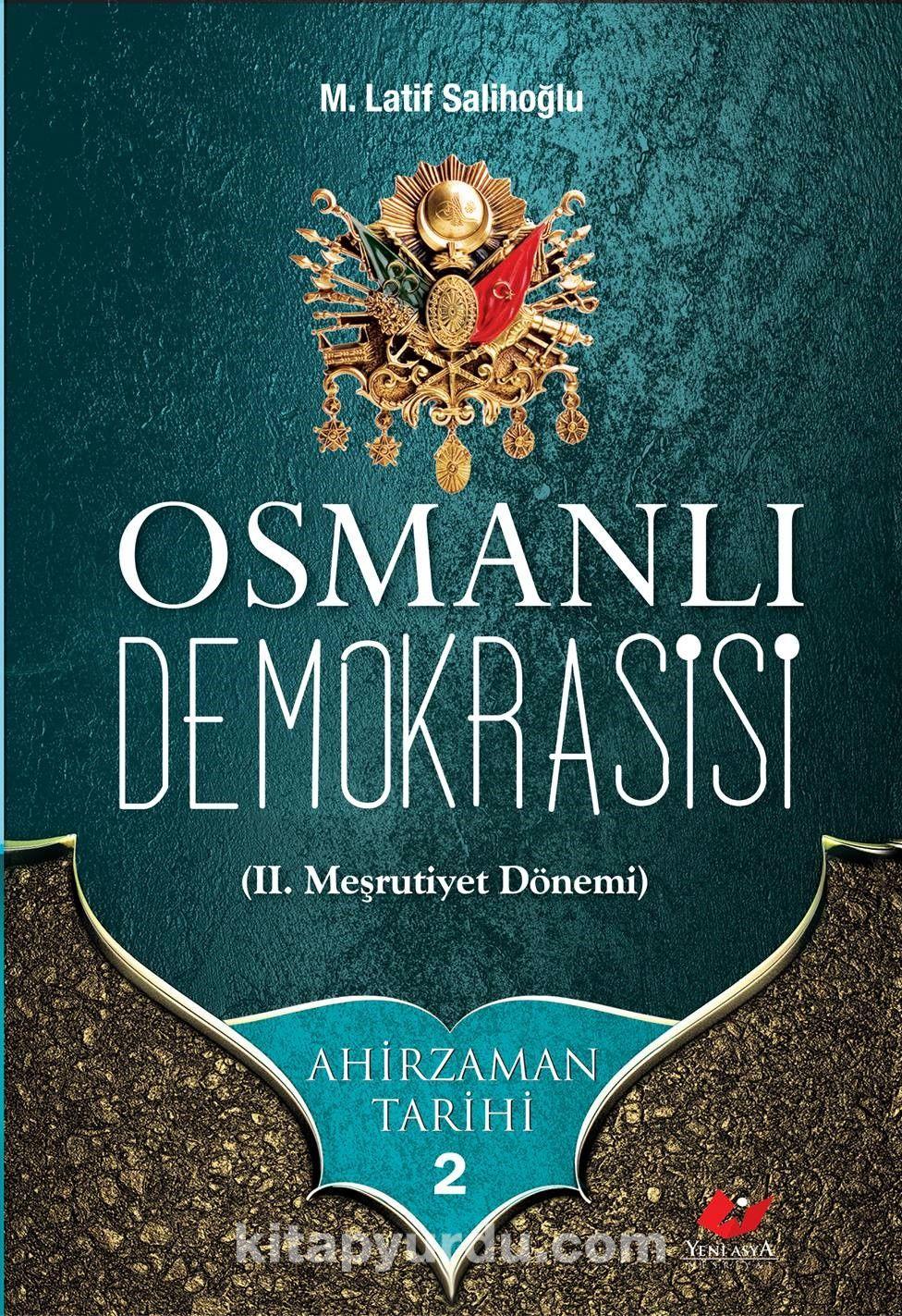 Osmanlı Demokrasisi (II. Meşrutiyet Dönemi) / Ahir Zaman Tarihi 2 - M. Latif Salihoğlu pdf epub
