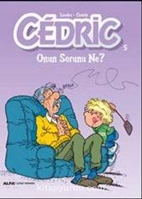 Cedric 5 / Onun Sorunu Ne?