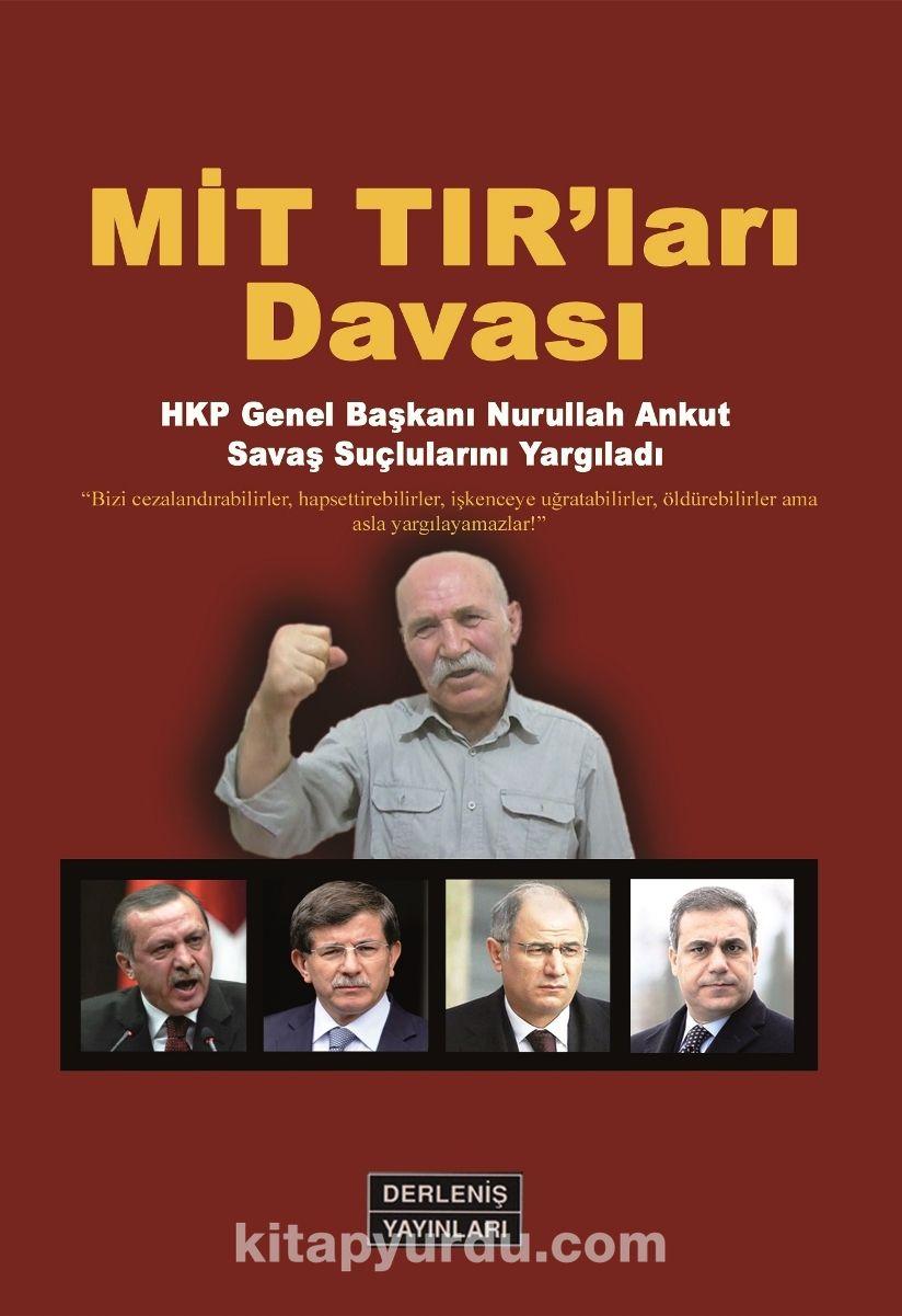 MİT TIR'ları Davası & HKP Genel Başkanı Nurullah Ankut Savaş Suçlularını Yargıladı