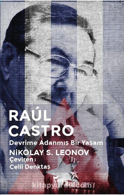 Raul Castro Devrime Adanmış Bir Yaşam