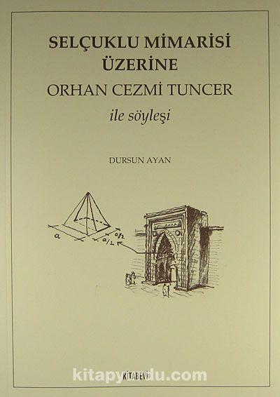 Selçuklu Mimarisi Üzerine Orhan Cezmi Tuncer ile Söyleşi - Dursun Ayan pdf epub