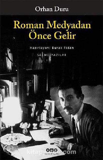 Roman Medyadan Önce Gelir / Seçme Yazılar - Orhan Duru pdf epub