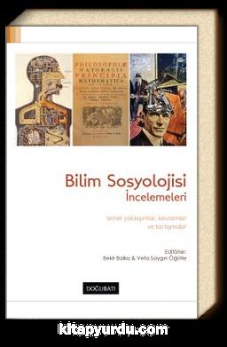 Bilim Sosyolojisi İncelemeleri & Temel Yaklaşımlar Kavramlar ve Tartışmalar