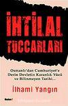İhtilal Tüccarları & Osmanlı'dan Cumhuriyet'e Derin Devletin Karanlık Yüzü ve Bilinmeyen Tarihi