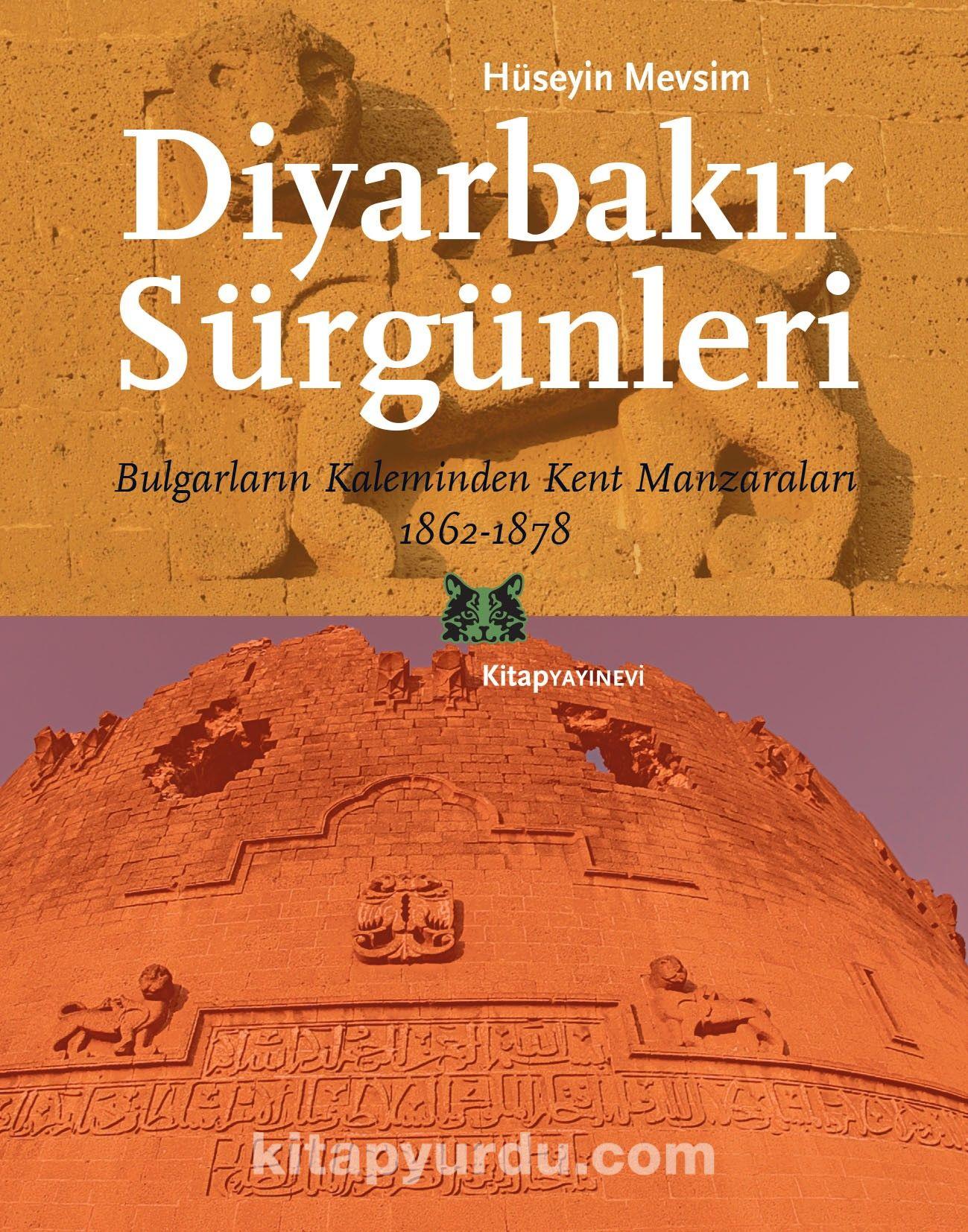 Diyarbakır SürgünleriBulgarların Kaleminden Kent Manzaraları 1862-1878