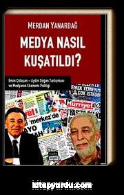 Medya Nasıl Kuşatıldı? & Emin Çölaşan Aydın Doğan Tartışması ve Medyanın Ekonomi Politiği
