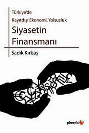 Türkiye'de Kayıtdışı Ekonomi, Yolsuzluk Siyasetin Finansmanı