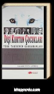Dişi Kurdun Çocukları & Türk Tarihinin Kahramanları