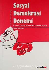 Sosyal Demokrasi Dönemiİki Dünya Savaşı Arasındaki Dönemde Avrupa - Sheri Berman pdf epub