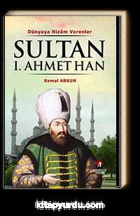 Sultan I. Ahmet Han <br /> Dünyaya Nizam Verenler