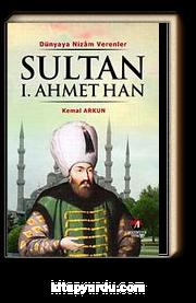 Sultan I. Ahmet Han & Dünyaya Nizam Verenler
