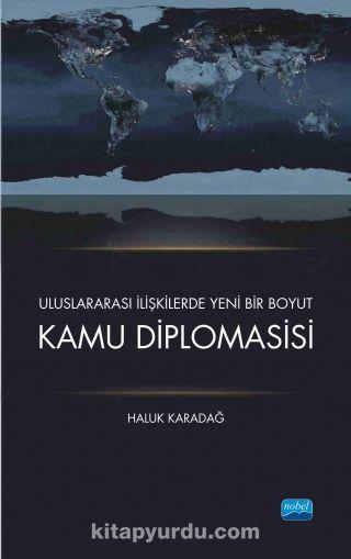 Uluslararası İlişkilerde Yeni Bir BoyutKamu Diplomasisi