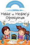 Mekke ve Medine'yi Öğreniyorum /  Etkinlikli Öğreniyorum Seti 1.Kitap
