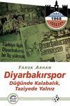 Diyarbakırspor & Düğünde Kalabalık, Taziyede Yalnız