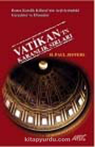 Vatikan'ın Karanlık SırlarıRoma Katolik Kilisesi'nin Arşivlerindeki Gerçekler ve Efsaneler