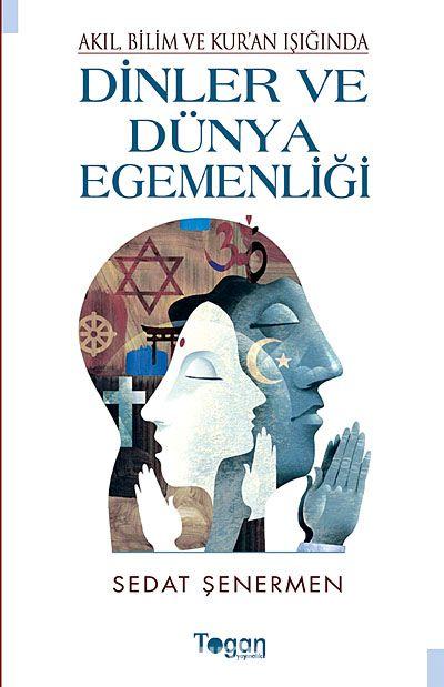 Akıl Bilim ve Kur'an Işığında Dinler ve Dünya Egemenliği - Sedat Şenermen pdf epub