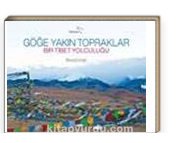 Göğe Yakın Topraklar & Bir Tibet Yolculuğu