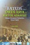 Batum'dan Orta Asya'ya Bir Yol Hikayesi & Sürgün Karadeniz Türklerinin Sosyal Yapısı
