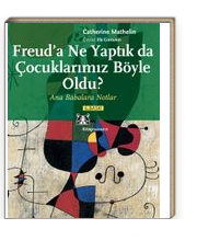 Freud'a Ne Yaptık da Çocuklarımız Böyle Oldu? Ana Babalara Notlar