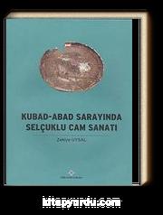 Kubad - Abad Sarayında Selçuklu Cam Sanatı
