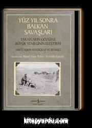 Yüz Yıl Sonra Balkan Savaşları & Tarafların Gözüyle Büyük Yenilginin Eleştirisi
