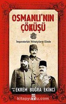 Osmanlı'nın Çöküşü & İmparatorluk İttihatçıların Elinde