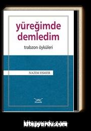 Yüreğimde Demledim - Trabzon Öyküleri