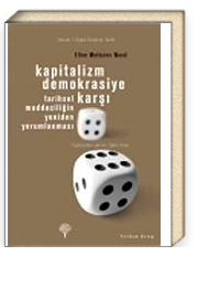 Kapitalizm Demokrasiye Karşı & Tarihsel Maddeciliğin Yeniden Yorumlanması