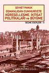 Osmanlıdan Cumhuriyete Küreselleşme, İktisat Politikaları ve Büyüme - Seçme Eserleri - II