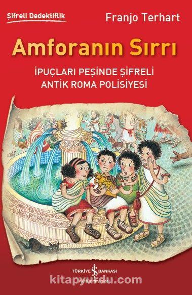 Amforanın Sırrıİpuçları Peşinde Şifreli Antik Roma Polisiyesi - Franjo Terhart pdf epub