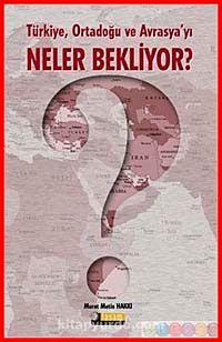 Türkiye Ortadoğu ve Avrasya'yı Neler Bekliyor?