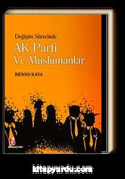 Değişim Sürecinde AK Parti ve Müslümanlar