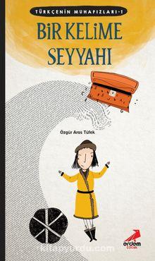 Bir Kelime Seyyahı / Türkçenin Muhafızları 1