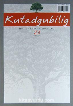 Kutadgubilig Felsefe-Bilim Araştırmaları Dergisi Sayı 23 Mart 2013