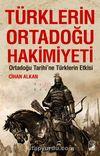 Türklerin Ortadoğu Hakimiyeti & Ortadoğu Tarihi'ne Türklerin Etkisi