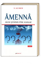Amenna & Aklını Şeyhinin İpine Asanlar