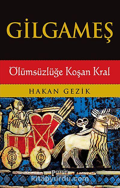 Gilgameş / Ölümsüzlüğe Koşan Kral