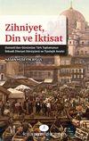 Zihniyet, Din ve İktisat & Osmanlı'dan Günümüze Türk Toplumunun İktisadi Zihniyet Dönüşümü ve Tipolojik Analizi