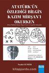 Atatürk'ün Özlediği Bilgin Kazım Mirşan'ı Okurken