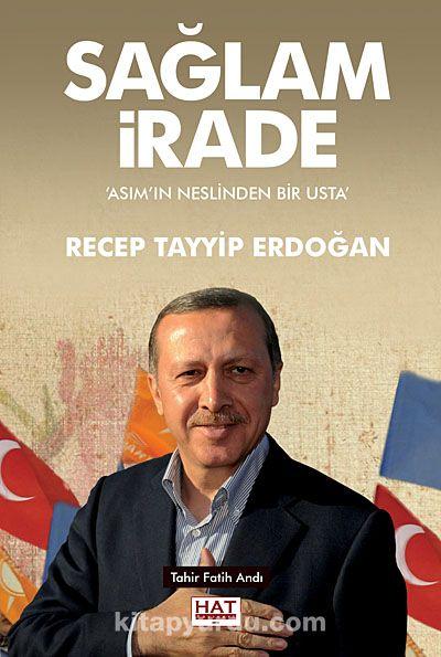 Sağlam İrade & Asım ın Neslinden Bir Usta Recep Tayyip Erdoğan