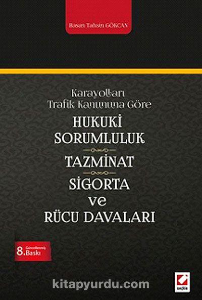 Karayolları Trafik Kanunu'na Göre Hukuki Sorumluluk, Tazminat, Sigorta, Rücu Davaları - Seydi Kaymaz pdf epub